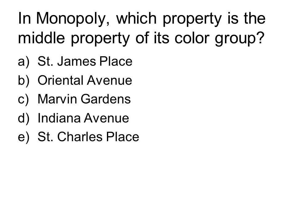 In Monopoly, which property is the middle property of its color group? a)St. James Place b)Oriental Avenue c)Marvin Gardens d)Indiana Avenue e)St. Cha