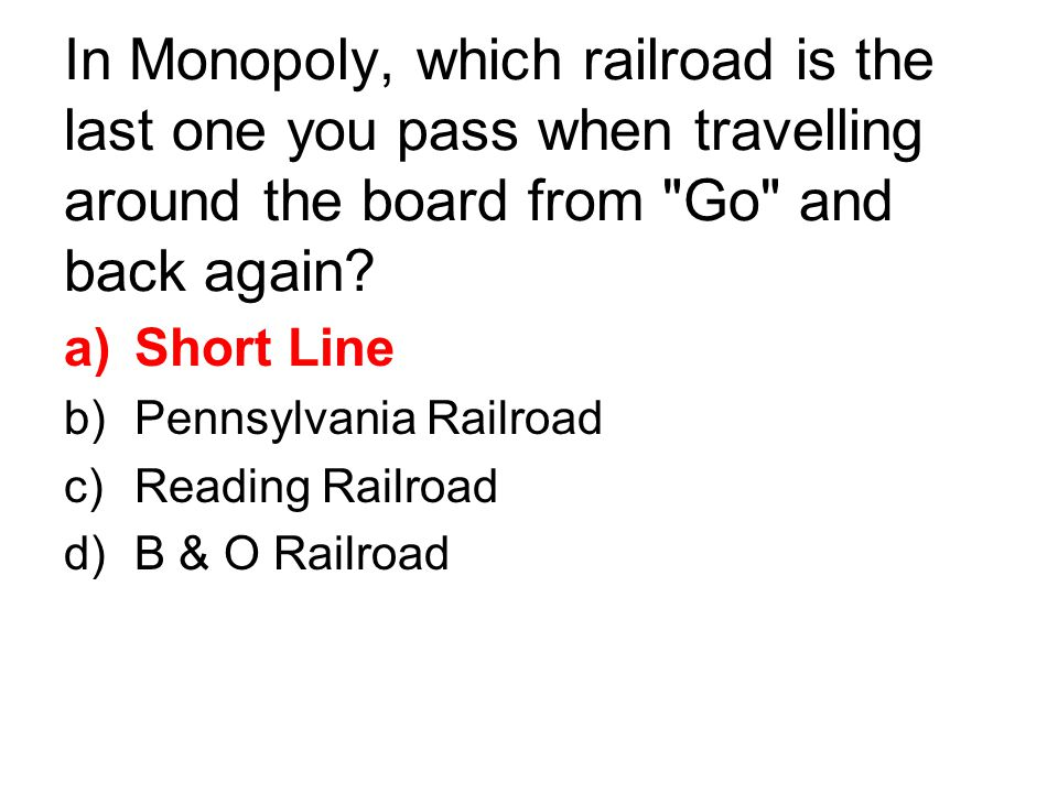 In Monopoly, which railroad is the last one you pass when travelling around the board from