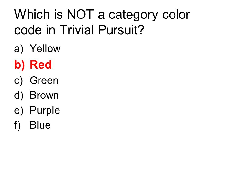 Which is NOT a category color code in Trivial Pursuit? a)Yellow b)Red c)Green d)Brown e)Purple f)Blue