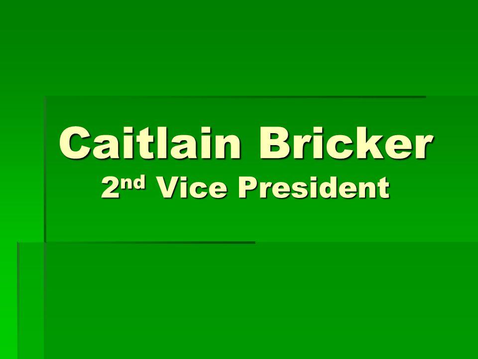 Caitlain Bricker 2 nd Vice President