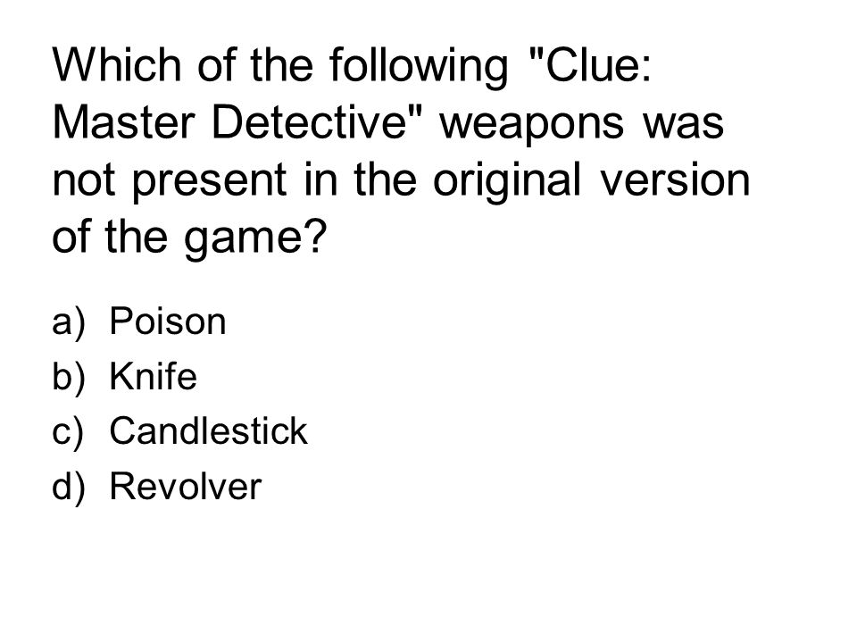 Which of the following Clue: Master Detective weapons was not present in the original version of the game.