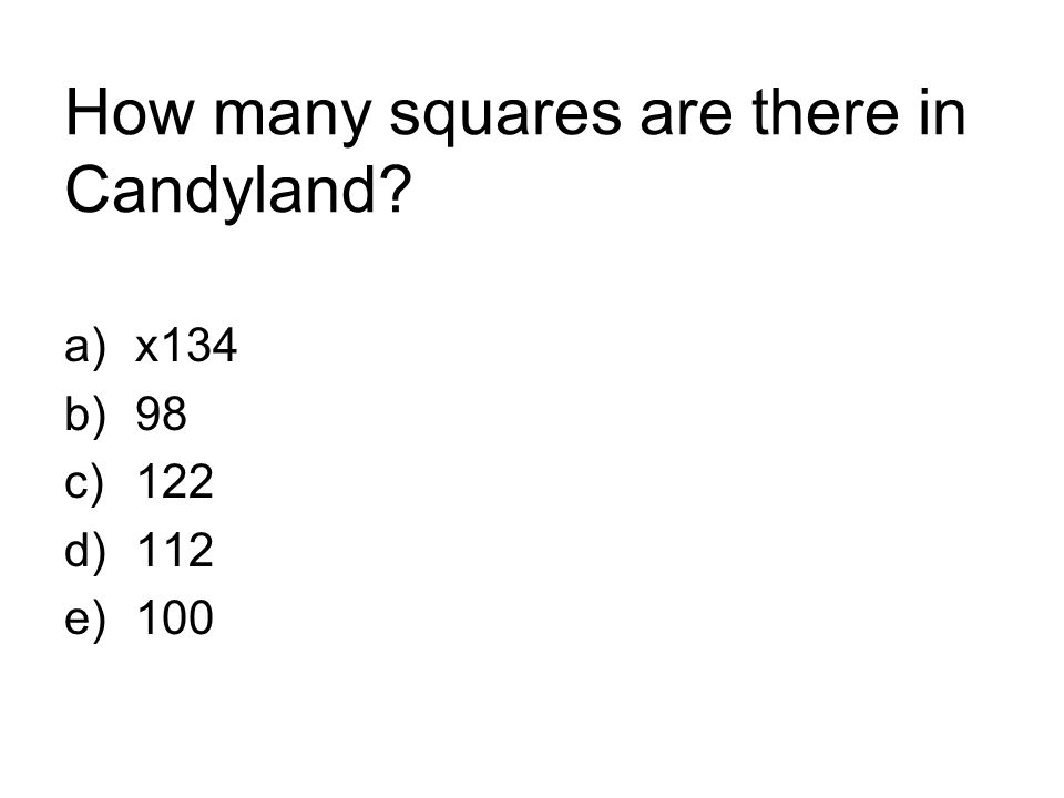 How many squares are there in Candyland? a)x134 b)98 c)122 d)112 e)100