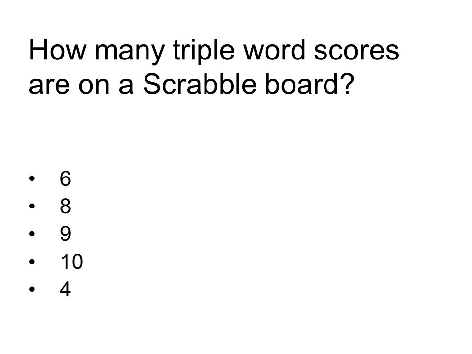 How many triple word scores are on a Scrabble board? 6 8 9 10 4