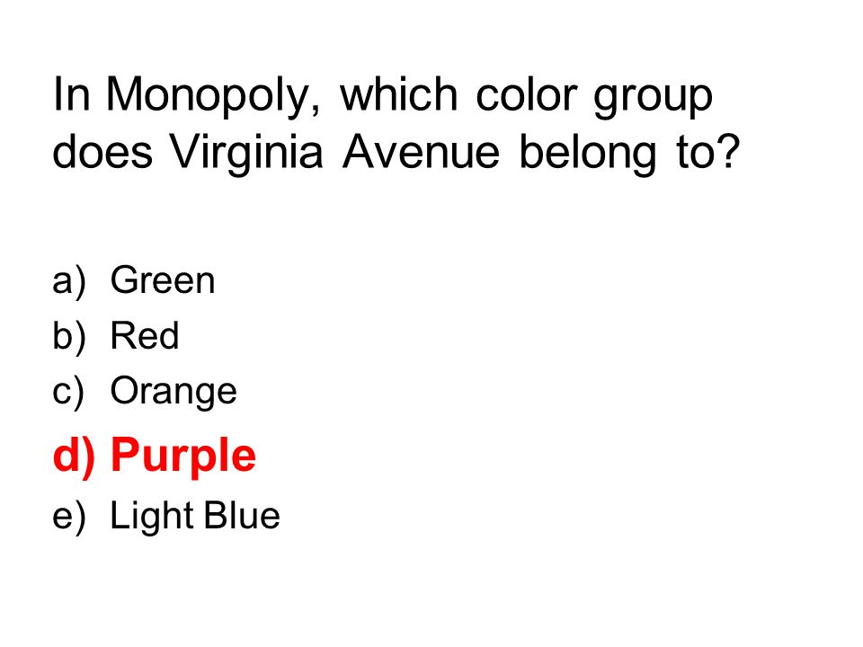 In Monopoly, which color group does Virginia Avenue belong to? a)Green b)Red c)Orange d)Purple e)Light Blue