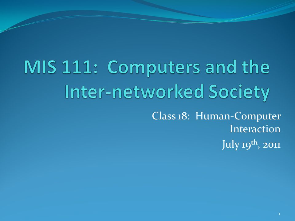 Class 18: Human-Computer Interaction July 19 th, 2011 1