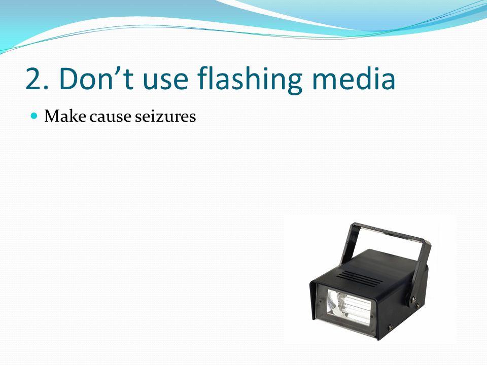 2. Dont use flashing media Make cause seizures