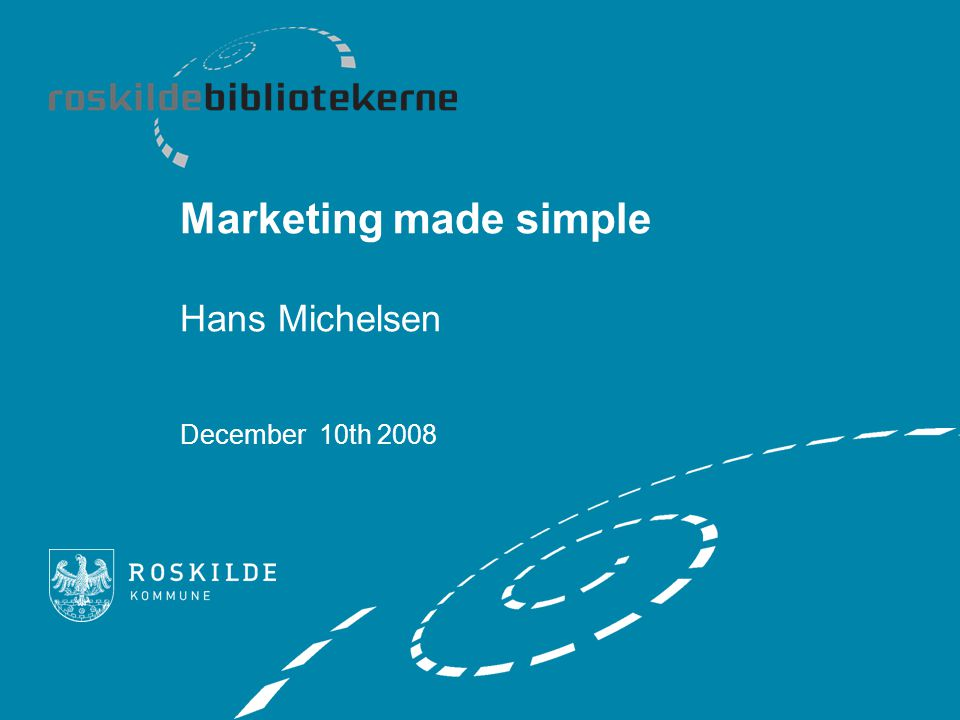 Marketing made simple Hans Michelsen December 10th 2008