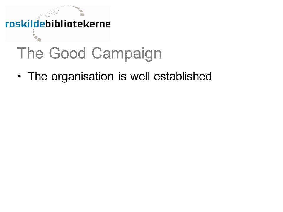 The Good Campaign The organisation is well established