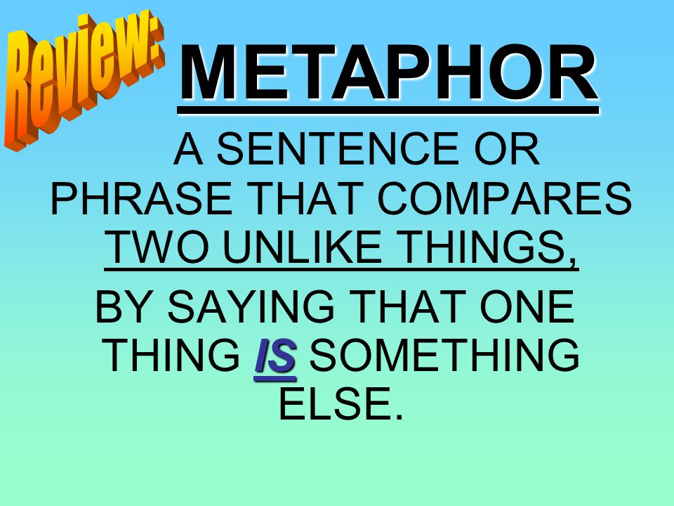 Now, Now, come up with your own metaphors to enhance the sentences below. (Remember, do not use like or as) 1. The soap was a/an_________. It kept sli