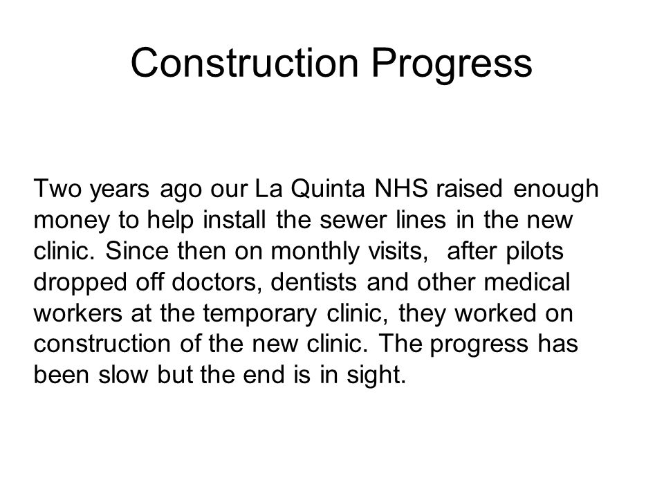 Construction Progress Two years ago our La Quinta NHS raised enough money to help install the sewer lines in the new clinic.