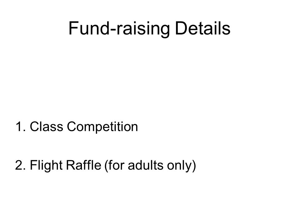 Fund-raising Details 1. Class Competition 2. Flight Raffle (for adults only)