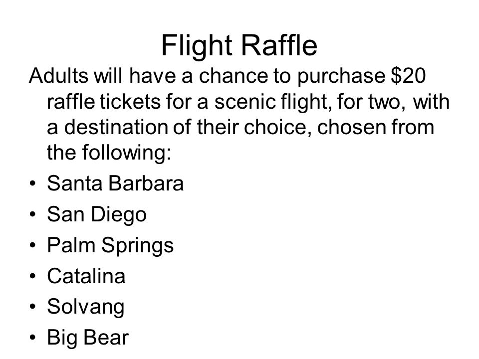 Flight Raffle Adults will have a chance to purchase $20 raffle tickets for a scenic flight, for two, with a destination of their choice, chosen from t