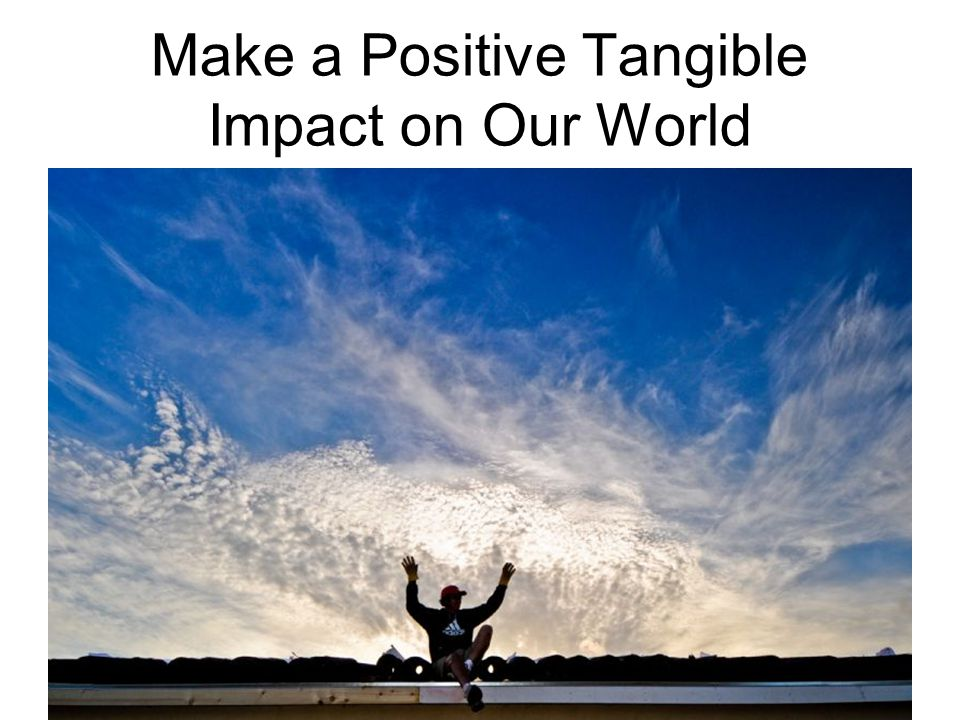 Make a Positive Tangible Impact on Our World