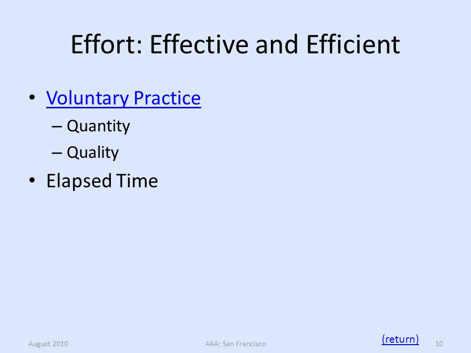 Effort: Effective and Efficient Voluntary Practice – Quantity – Quality Elapsed Time August 2010AAA: San Francisco10 (return)