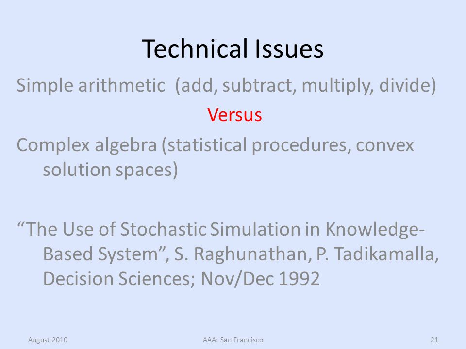 Technical Issues Simple arithmetic (add, subtract, multiply, divide) Versus Complex algebra (statistical procedures, convex solution spaces) The Use o