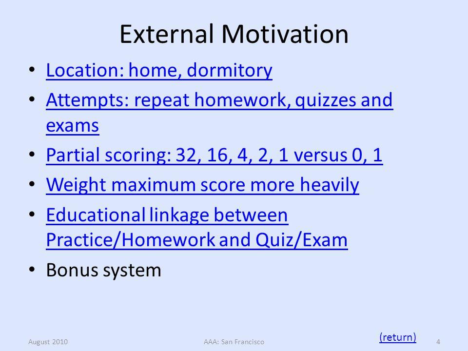 External Motivation Location: home, dormitory August 2010AAA: San Francisco5 (return)
