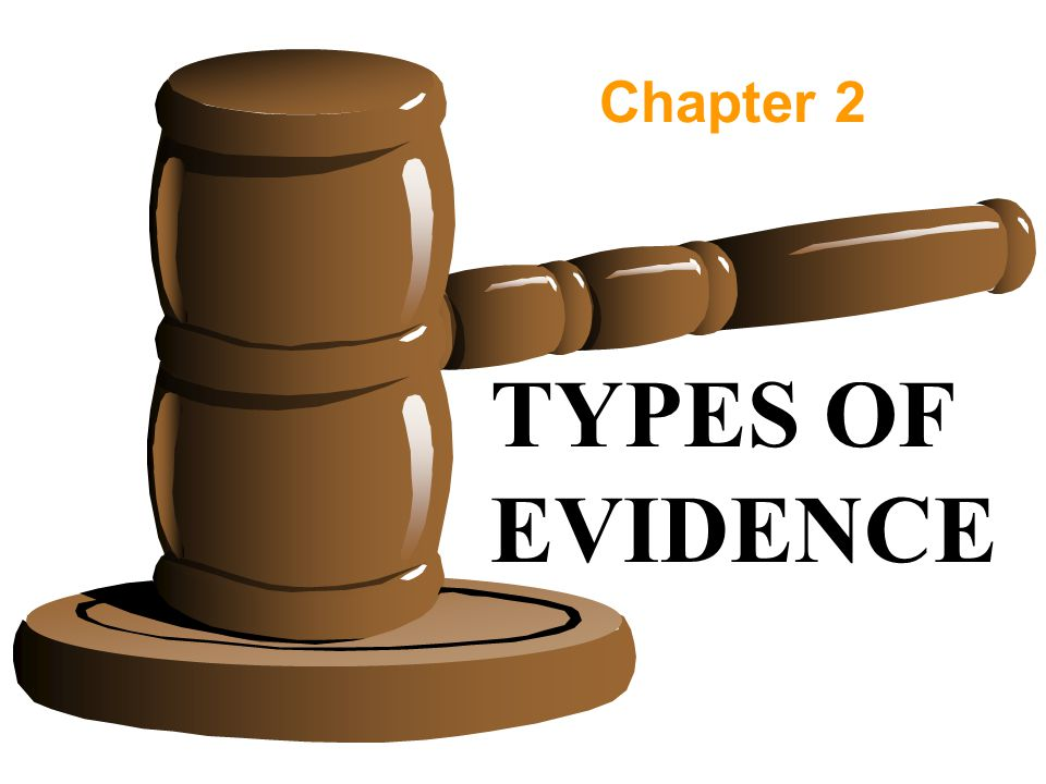 Chapter 2 TYPES OF EVIDENCE