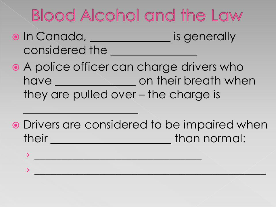 In Canada, ______________ is generally considered the _______________ A police officer can charge drivers who have ______________ on their breath when