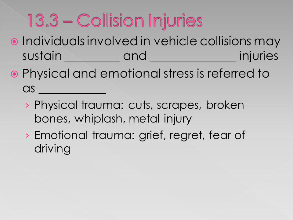 Individuals involved in vehicle collisions may sustain _________ and ______________ injuries Physical and emotional stress is referred to as _________