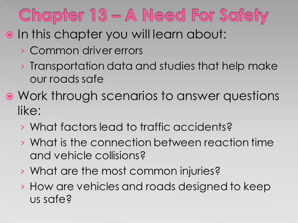 In this chapter you will learn about: Common driver errors Transportation data and studies that help make our roads safe Work through scenarios to ans