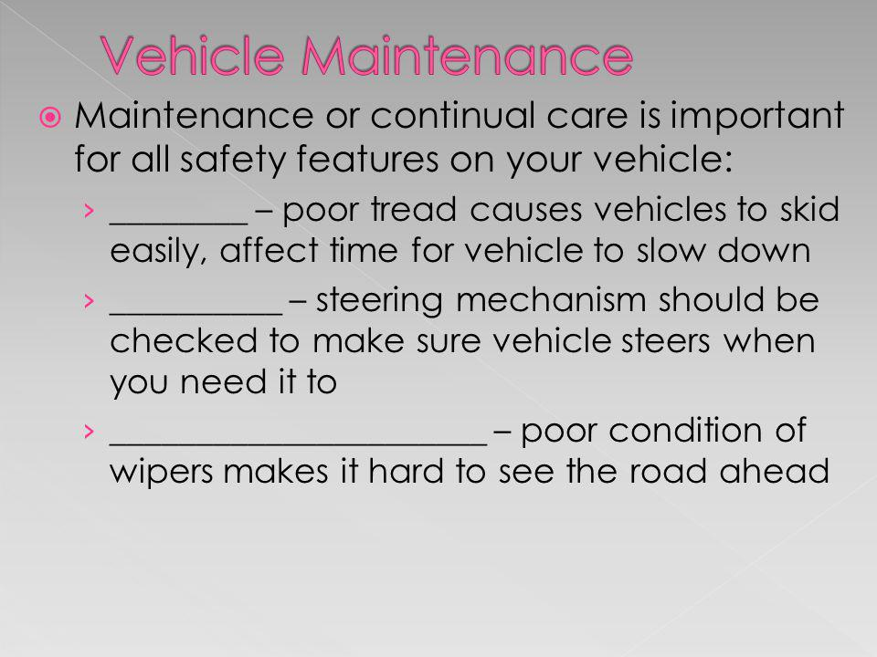 Maintenance or continual care is important for all safety features on your vehicle: ________ – poor tread causes vehicles to skid easily, affect time