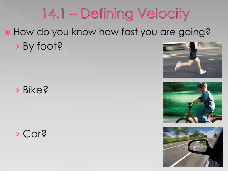 How do you know how fast you are going? By foot? Bike? Car?