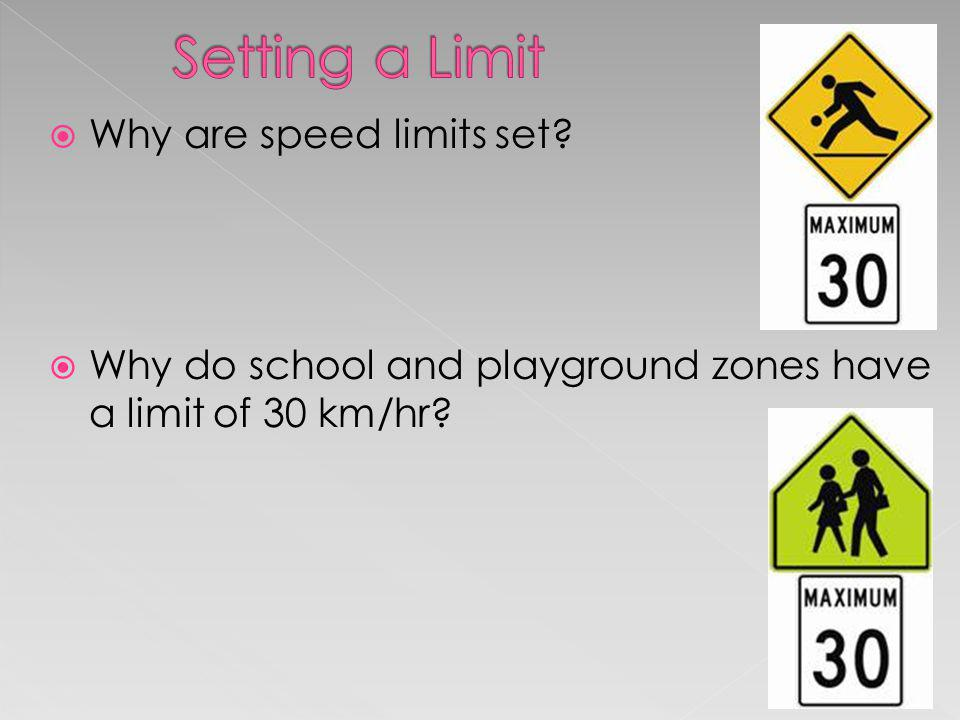 Why are speed limits set? Why do school and playground zones have a limit of 30 km/hr?