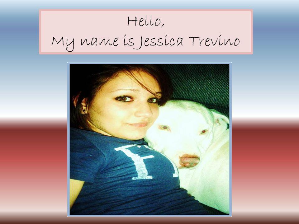 Hello, My name is Jessica Trevino