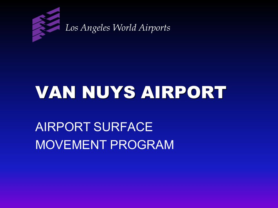VAN NUYS AIRPORT AIRPORT SURFACE MOVEMENT PROGRAM Los Angeles World Airports