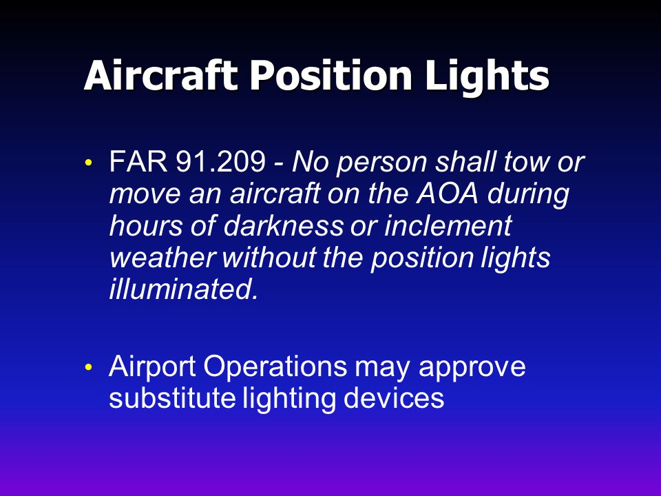 Aircraft Position Lights FAR 91.209 - No person shall tow or move an aircraft on the AOA during hours of darkness or inclement weather without the position lights illuminated.