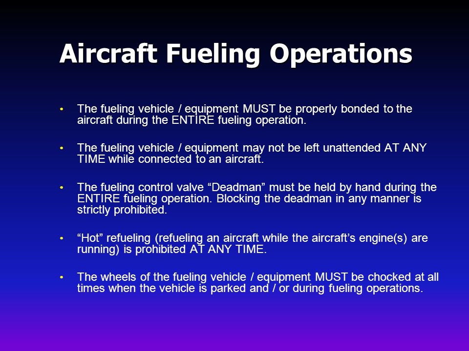 Aircraft Fueling Operations The fueling vehicle / equipment MUST be properly bonded to the aircraft during the ENTIRE fueling operation.