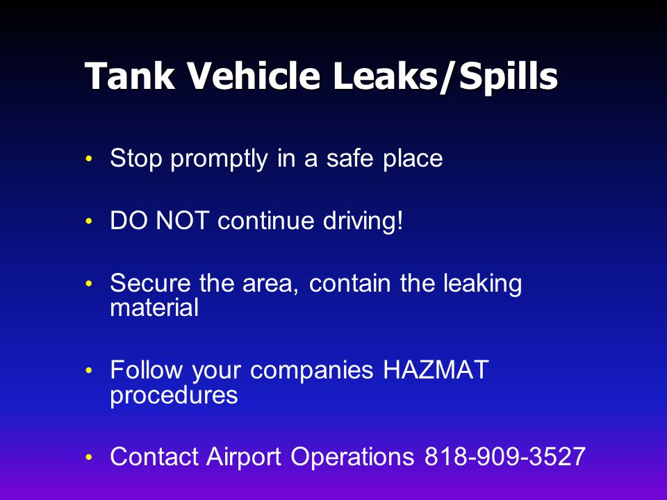 Tank Vehicle Leaks/Spills Stop promptly in a safe place DO NOT continue driving.