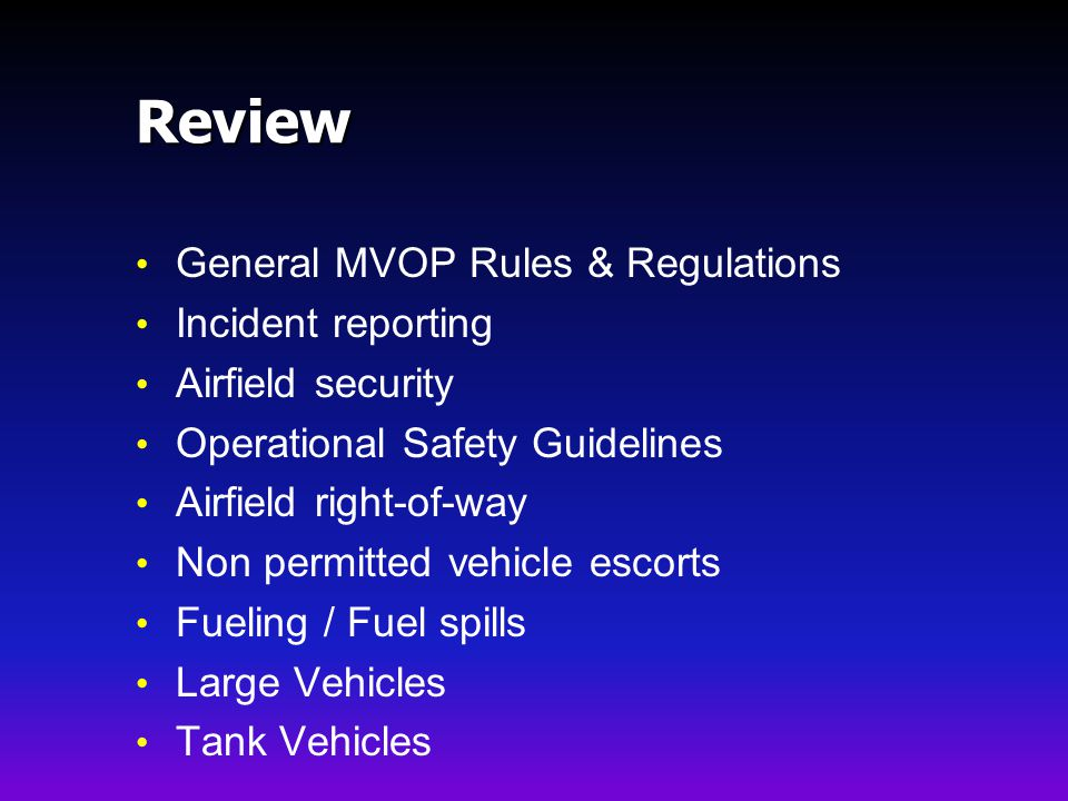 Review General MVOP Rules & Regulations Incident reporting Airfield security Operational Safety Guidelines Airfield right-of-way Non permitted vehicle escorts Fueling / Fuel spills Large Vehicles Tank Vehicles