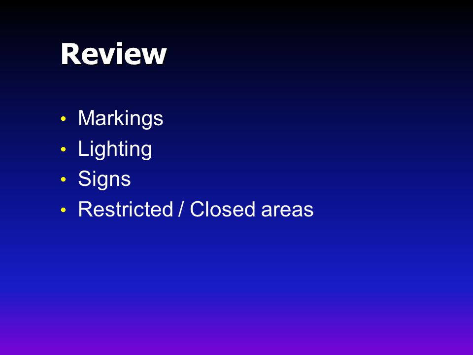 Review Markings Lighting Signs Restricted / Closed areas