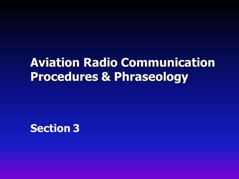 Aviation Radio Communication Procedures & Phraseology Section 3