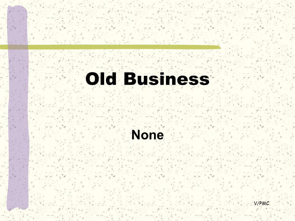 Old Business None V/PMC