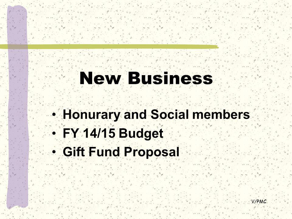 New Business V/PMC Honurary and Social members FY 14/15 Budget Gift Fund Proposal