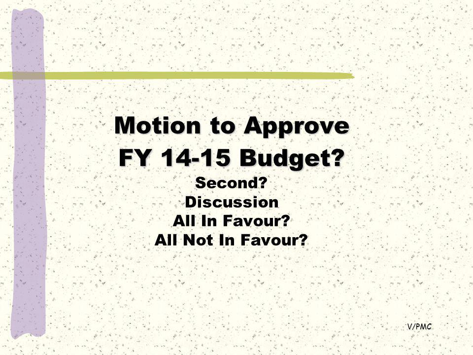 Motion to Approve FY 14-15 Budget. Motion to Approve FY 14-15 Budget.