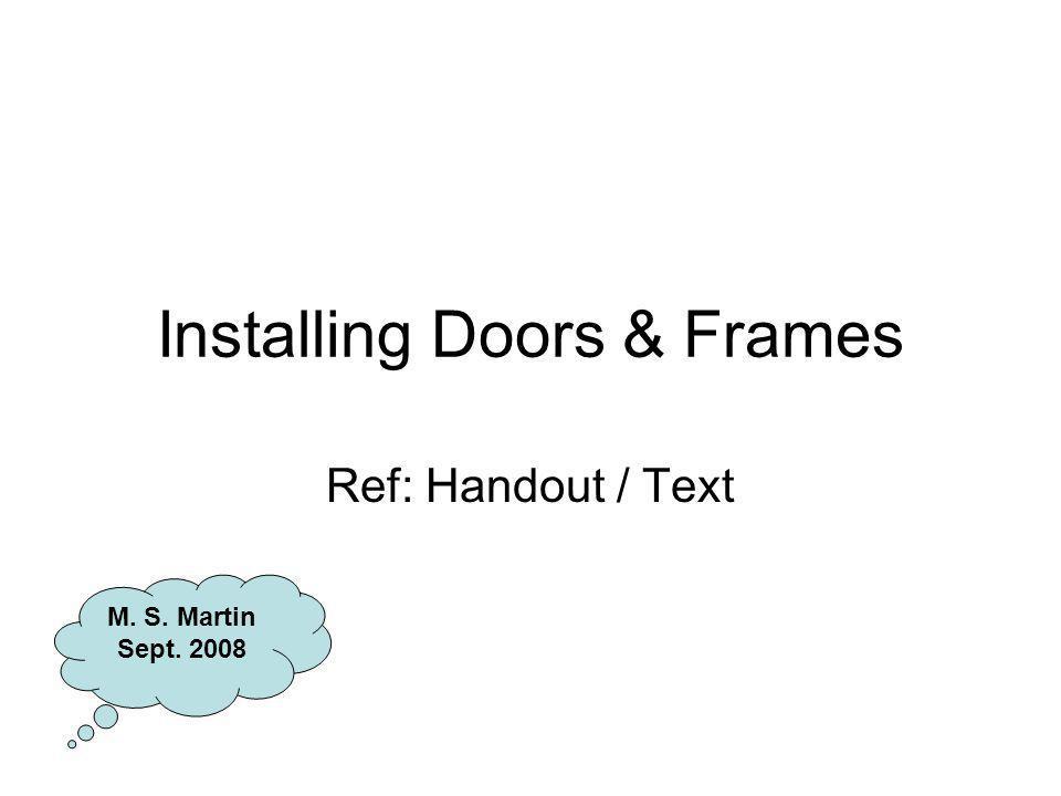 Installing Doors & Frames Ref: Handout / Text M. S. Martin Sept. 2008