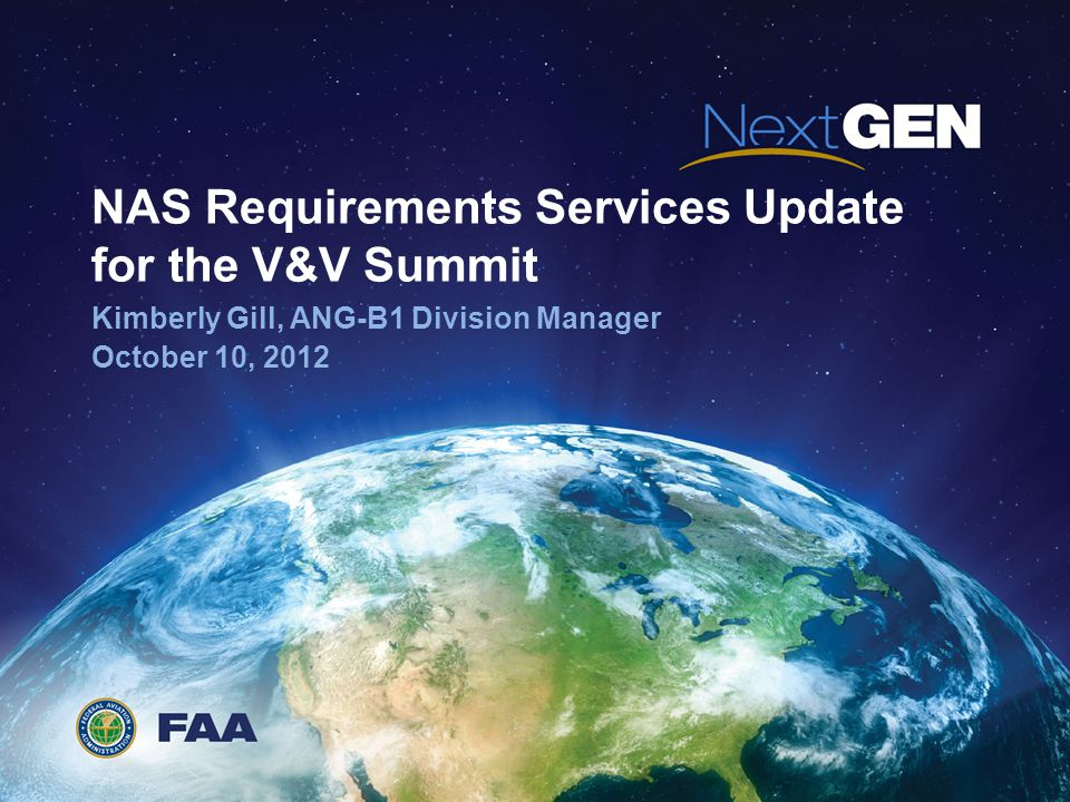 NAS Requirements Services Update for the V&V Summit Kimberly Gill, ANG-B1 Division Manager October 10, 2012