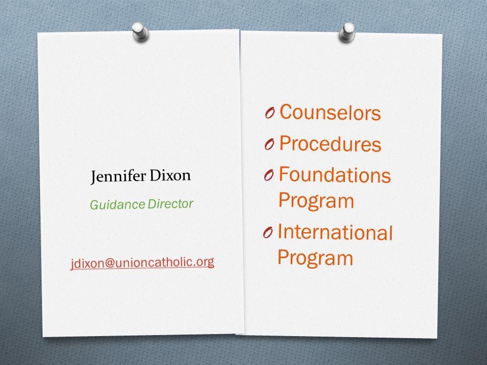 Jennifer Dixon O Counselors O Procedures O Foundations Program O International Program Guidance Director jdixon@unioncatholic.org