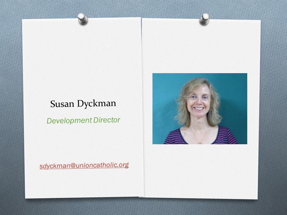 Susan Dyckman Development Director sdyckman@unioncatholic.org