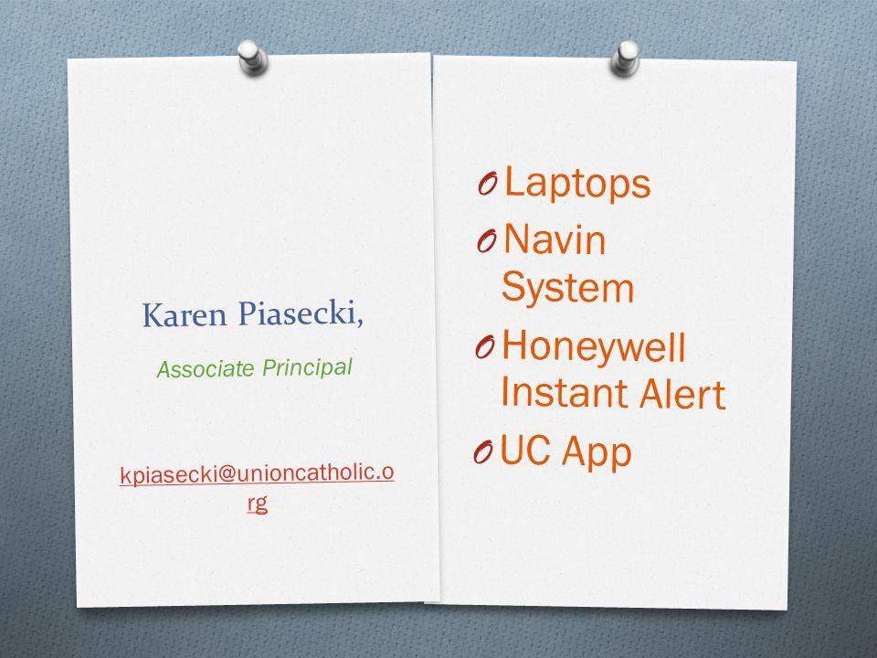 Karen Piasecki, O Laptops O Navin System O Honeywell Instant Alert O UC App Associate Principal kpiasecki@unioncatholic.o rg
