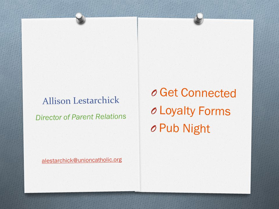 Allison Lestarchick O Get Connected O Loyalty Forms O Pub Night Director of Parent Relations alestarchick@unioncatholic.org