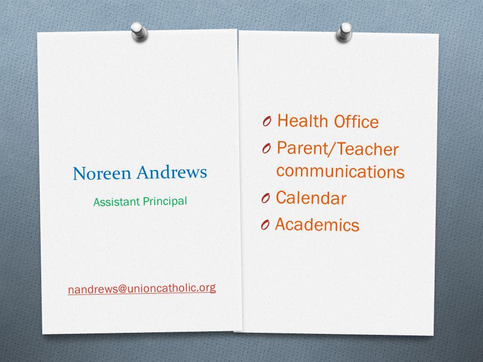 Noreen Andrews O Health Office O Parent/Teacher communications O Calendar O Academics Assistant Principal nandrews@unioncatholic.org
