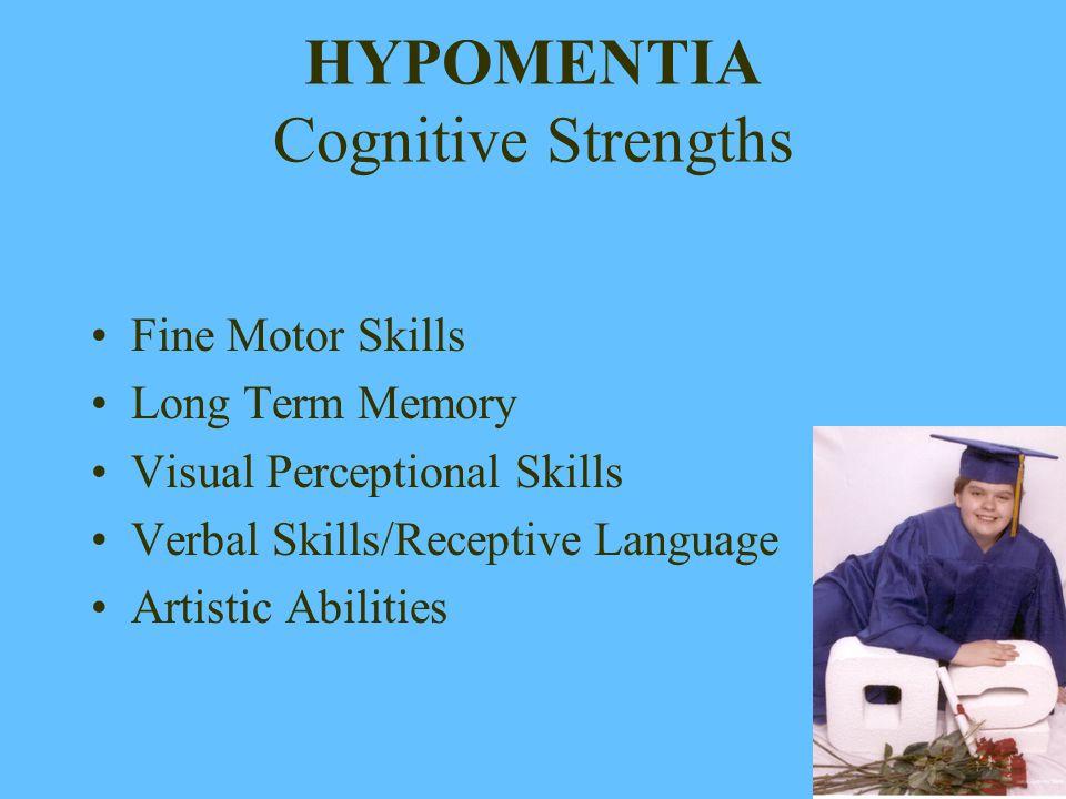 HYPOMENTIA Cognitive Strengths Fine Motor Skills Long Term Memory Visual Perceptional Skills Verbal Skills/Receptive Language Artistic Abilities