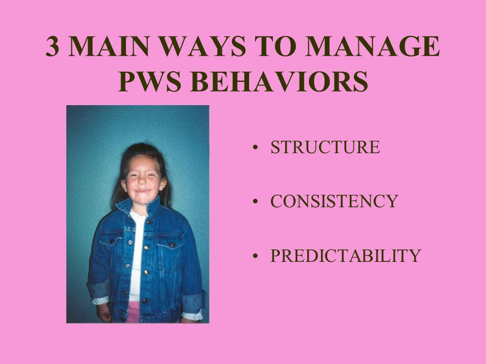 3 MAIN WAYS TO MANAGE PWS BEHAVIORS STRUCTURE CONSISTENCY PREDICTABILITY