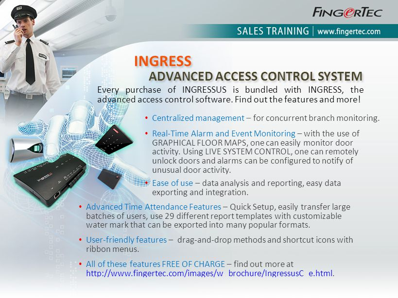 INGRESS ADVANCED ACCESS CONTROL SYSTEM INGRESS ADVANCED ACCESS CONTROL SYSTEM Every purchase of INGRESSUS is bundled with INGRESS, the advanced access