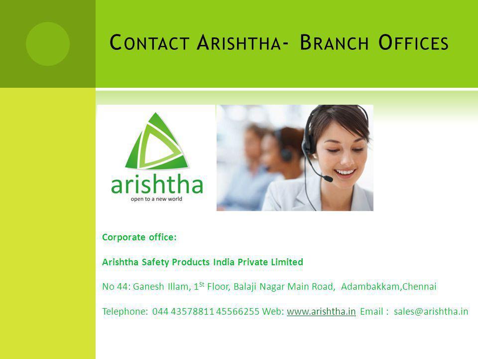 C ONTACT A RISHTHA - B RANCH O FFICES Corporate office: Arishtha Safety Products India Private Limited No 44: Ganesh Illam, 1 St Floor, Balaji Nagar M