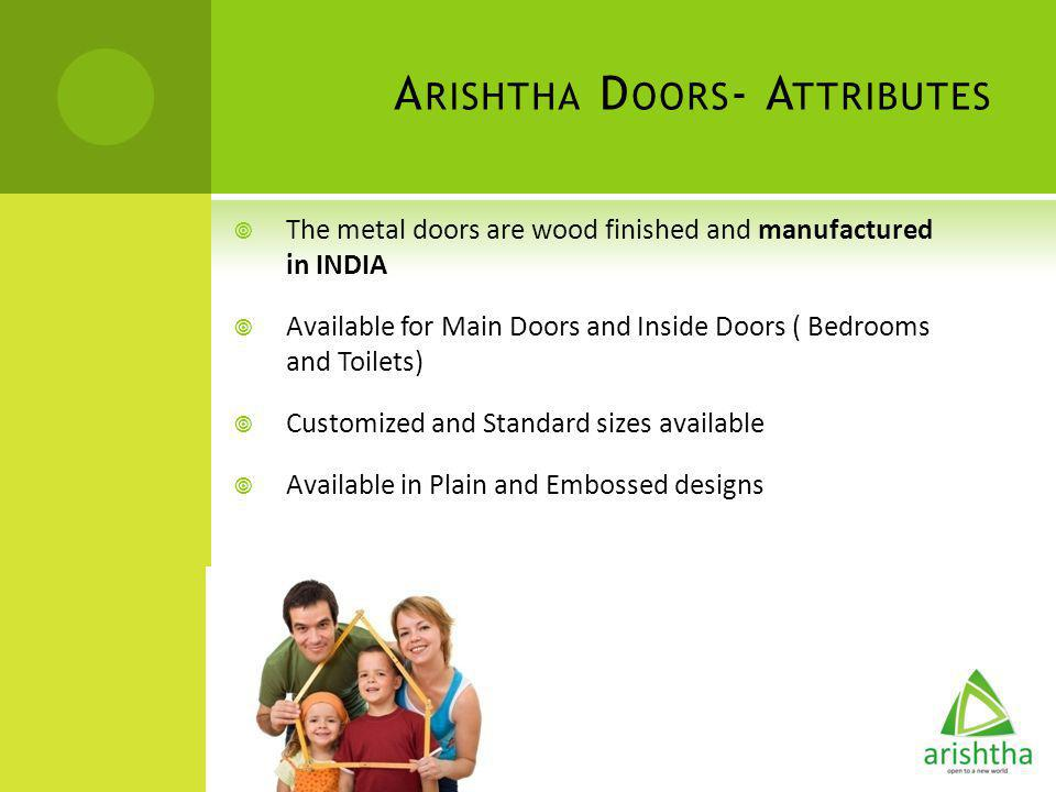S TRONG AND DURABLE A RISHTHA D OORS - A TTRIBUTES High Quality Hardware – Dorma, Godrej and Doorset Easy installation Zero Maintenance Hard to Tamper Wide variety and colors